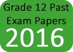 Grade 12 Past Exam Papers 2016